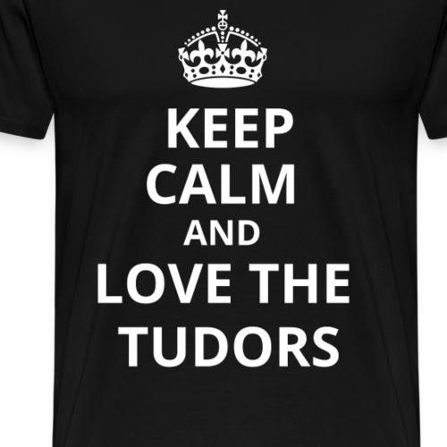 Keep calm love the Tudors
