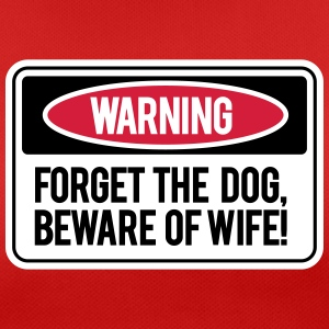 Forget the dog, beware the wife! T-shirts - Dame T-shirt svedtransporterende