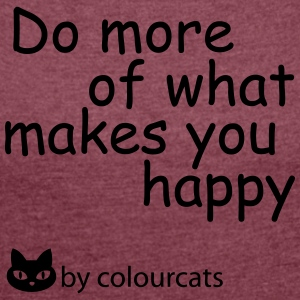 Do more of what makes you happy - Frauen T-Shirt mit gerollten Ärmeln