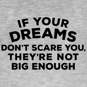 If your dreams don't scare you, they're not bi - Männer Vintage T-Shirt