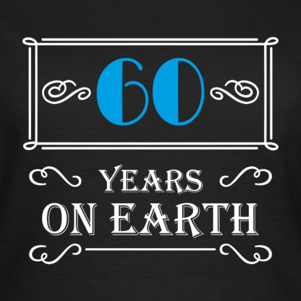 60 years on earth T-shirts - Vrouwen T-shirt