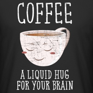 Coffee - A Liquid Hug For Your Brain Tee shirts - T-shirt long homme