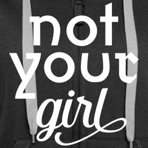 Not Your Girl | Cool Slogan For Powerful Women Sudaderas - Chaqueta con capucha premium mujer