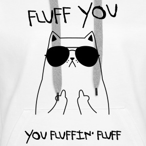 Fluff You - You Fluffin' Fluff | Geek Cat Design Pullover & Hoodies - Frauen Premium Hoodie