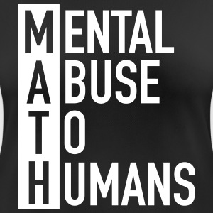 MATH | Mental Abuse To Humans Magliette - Maglietta da donna traspirante