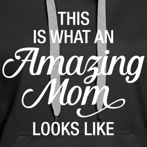 This Is What An Amazing Mom Looks Like Pullover & Hoodies - Frauen Premium Hoodie