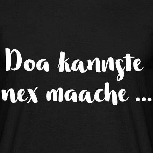 Doa kannste nex maache …