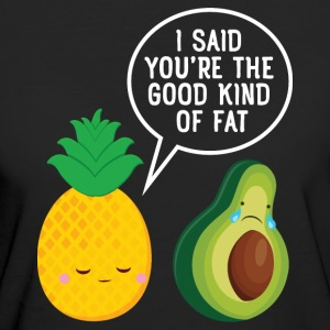 Cute Pineapple & Avocado | You're The Good Fat... Magliette - T-shirt ecologica da donna