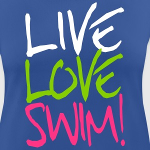 Live Love Swim! T-Shirts - Frauen T-Shirt atmungsaktiv