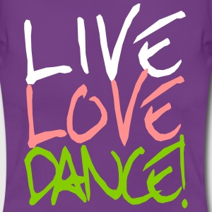 Live Love Dance! T-Shirts - Frauen T-Shirt
