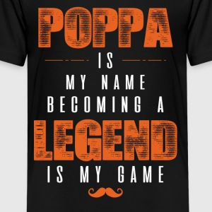 Poppa Is My Name Becoming A Legend Is My Game Shirts - Teenage Premium T-Shirt