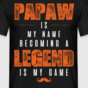Papaw Is My Name Becoming A Legend Is My Game T-Shirts - Men's T-Shirt
