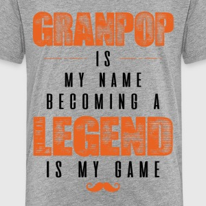 Granpop Is My Name Becoming A Legend Is My Game Shirts - Teenage Premium T-Shirt