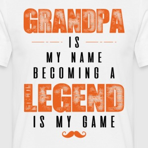 Grandpa Is My Name Becoming A Legend Is My Game  T-Shirts - Men's T-Shirt