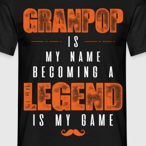 Granpop Is My Name Becoming A Legend Is My Game T-Shirts - Men's T-Shirt