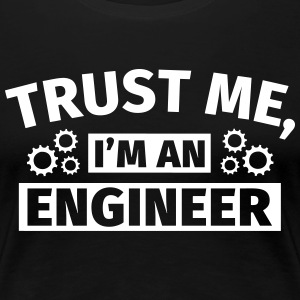Trust Me I'm an Engineer T-Shirts - Frauen Premium T-Shirt