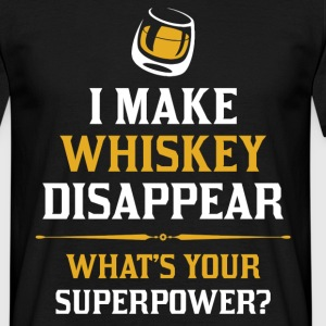 I Make Whiskey Disappear Whats Your Superpower T-Shirts - Men's T-Shirt