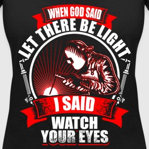When God Said - Welder T-Shirts - Women's V-Neck T-Shirt