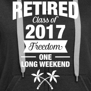Retires Class Of 2017 - Freedom - One Long Weekend Hoodies & Sweatshirts - Women's Premium Hooded Jacket