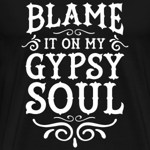 Blame It On My Gypsy Soul T-shirts - Mannen Premium T-shirt