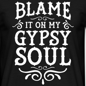 Blame It On My Gypsy Soul T-shirts - Mannen T-shirt