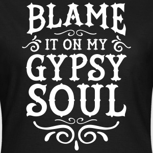 Blame It On My Gypsy Soul T-shirts - Dame-T-shirt