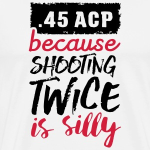 .45 ACP - because shooting twice is silly T-shirts - Herre premium T-shirt