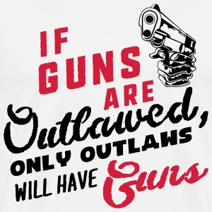 if guns are outlawed, only outlaws will have guns  Magliette - Maglietta Premium da uomo