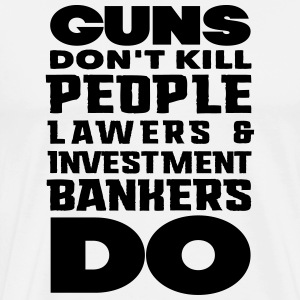 guns dont kill people lawers and banerks do T-shirts - Herre premium T-shirt