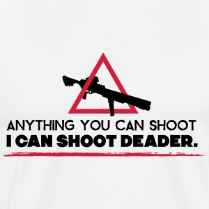 anything you can shoot I can shoot deader T-shirts - Herre premium T-shirt