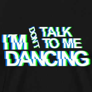 don`t talk to me im dancing Techno Rave Party Wear T-Shirts - Männer Premium T-Shirt