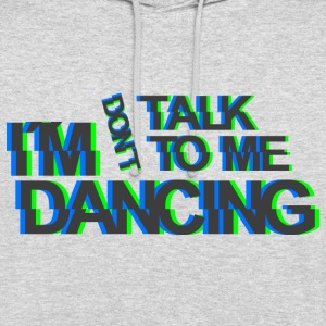don`t talk to me im dancing Shuffle Afterhour Rave Pullover & Hoodies - Unisex Hoodie