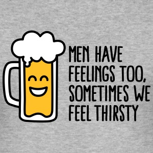 Men have feelings too, sometimes we feel thirsty T-shirts - Herre Slim Fit T-Shirt