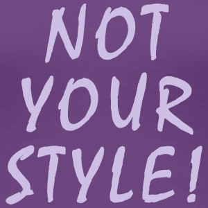 Not your Style - Not your Babe  - Frauen Premium T-Shirt