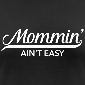 Mommin' Ain't Easy T-Shirts - Women's Breathable T-Shirt