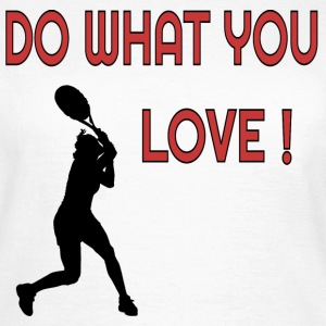 Do what you Love Tennis T-Shirts - Frauen T-Shirt