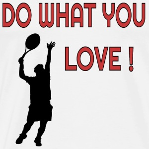Do what you love Tennis  T-Shirts - Männer Premium T-Shirt