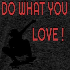 Do what you love Skateboard T-Shirts - Männer Premium T-Shirt