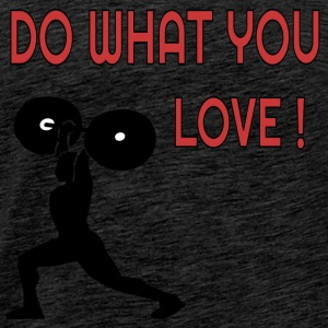 Do what you love Kraftsport T-Shirts - Männer Premium T-Shirt