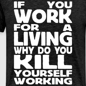 if you work for a living T-skjorter - Premium T-skjorte for menn