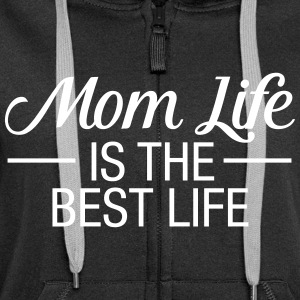 Mom Life Is The Best Life Sudaderas - Chaqueta con capucha premium mujer