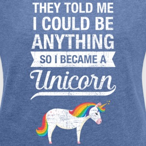 ...So I Became A Unicorn... T-Shirts - Frauen T-Shirt mit gerollten Ärmeln