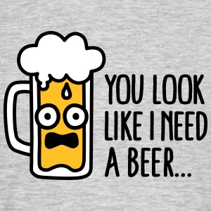 You look like I need a beer T-shirts - T-shirt herr