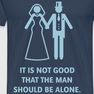 It is not good that the man should be alone. Bible T-Shirts - Men's Premium T-Shirt