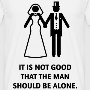 It is not good that the man should be alone. Bible T-Shirts - Men's T-Shirt