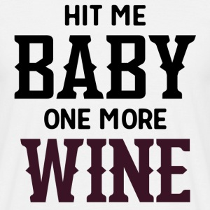Hit Me Baby One More Wine T-Shirts - Men's T-Shirt