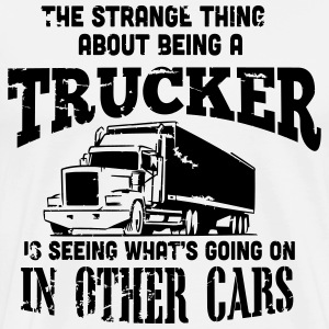 the strange thing about being a trucker T-Shirts - Men's Premium T-Shirt
