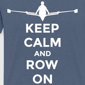 keep calm and row on rudern Verein rowing Boot T-Shirts - Männer Premium T-Shirt