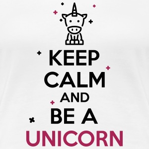 keep calm and be a unicorn T-shirts - Dame premium T-shirt