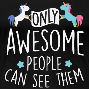 Unicorns: only awesome people can see them T-shirts - Vrouwen Premium T-shirt